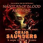 Masters of Blood and Bone Hörbuch von Craig Saunders Gesprochen von: Lee David Foreman