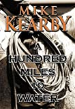A Hundred MIles to Water, Mike Kearby, 0978842243