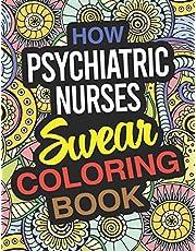 How Psychiatric Nurses Swear Coloring Book: Psychiatric Nurse Practitioner Coloring Book