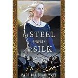 The Steel Beneath the Silk: A Novel