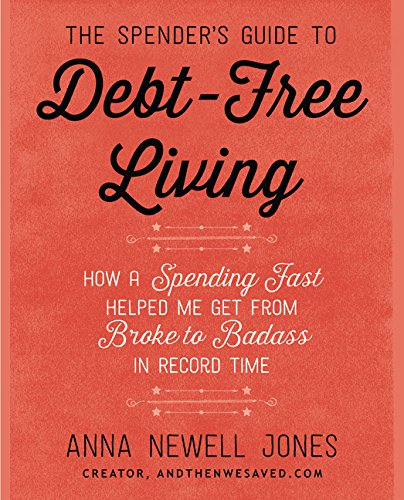 The Spenders Guide To Debt Free Living  How A Spending Fast Helped Me Get From Broke To Badass In Record Time