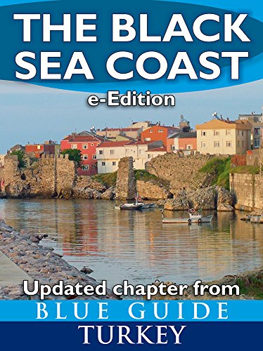 The Black Sea Coast: updated chapter from Blue Guide Turkey - An explorer's guide to the Pontic provinces (Pontus)