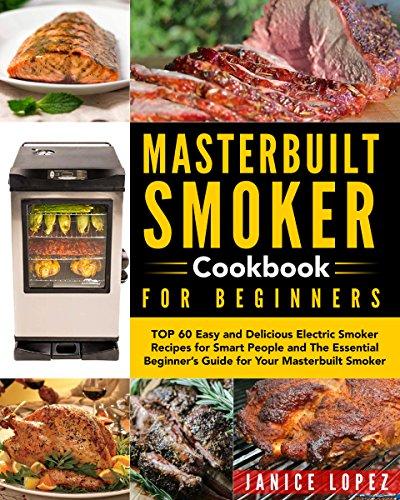 Masterbuilt Smoker Cookbook for Beginners: Top 60