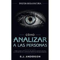 Cómo analizar a las personas: Psicología Oscura - Técnicas secretas para analizar e influenciar a cualquiera utilizando el lenguaje corporal, la ... y los tipos de personalidad (Spanish Edition)