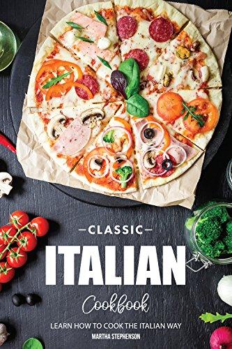 Classic Italian Cookbook: Learn How to Cook the Italian Way (English Edition)