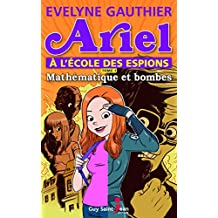 Ariel à l'école des espions, tome 1: Mathématique et bombes (French Edition)