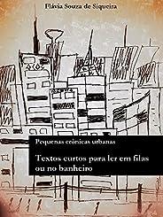 Textos Curtos para Ler em Filas ou no Banheiro: Pequenas Crônicas Urbanas