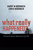 What Really Happened?: Thirteen Forgotten Mysteries of the Past
