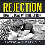 Rejection: Dealing with Rejection | Patricia A. Carlisle