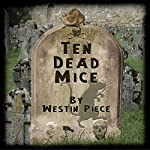 Ten Dead Mice: See How They Died | Sharon Delarose,Westin Piece