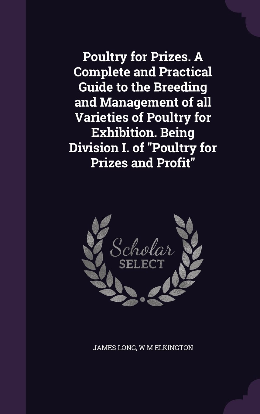"""Poultry for Prizes. A Complete and Practical Guide to the Breeding and Management of all Varieties of Poultry for Exhibition. Being Division I. of """"Poultry for Prizes and Profit"""" PDF"""