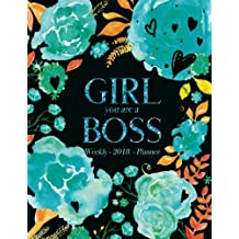 Weekly Planner 2018: Girly Floral Watercolors, Inspirational Quote Planner - Girl You Are A Boss, Teal And Black (Girly Planner)