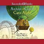 Cats Aloft: Anton and Cecil, Book 3   Lisa Martin,Valerie Martin