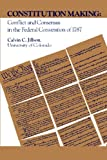 Constitution Making: Conflict and Consensus in the Federal Convention of 1787