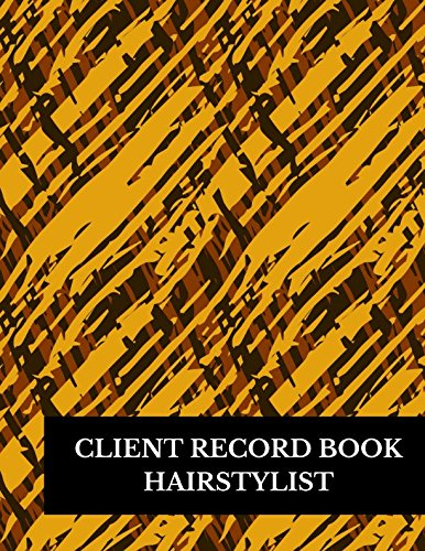 Client Record Book Hairstylist: Large 8.5 Inches By 11 Client Profile Log Book Including Address Details And Appointment