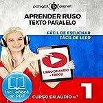 Aprender Ruso - Texto Paralelo - Fácil de Leer - Fácil de Escuchar: Curso en Audio, No. 1 [Learn Russian - Parallel Text - Easy Reader - Easy Audio: Audio Course, No. 1]: Lectura Fácil en Ruso    Polyglot Planet
