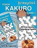 Krazydad Tough Kakuro Volume 2: 99 Enormously Challenging Puzzles