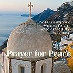 Prayer for Peace | Pyotr Tchaikovsky,William Temple,Anton Kingsbury