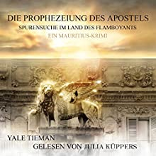 Die Prophezeiung des Apostels: Spurensuche im Land des Flamboyants - Ein Mauritius-Krimi Hörbuch von Yale Tieman Gesprochen von: Julia Küppers
