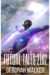 Future Tales 2102: Four Evocative Science Fiction Stories (Future Tales 2100 Book 6) Kindle Edition