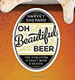 Oh Beautiful Beer The Evolution Of Craft Beer And Design