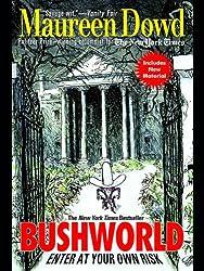 Bushworld: Enter at Your Own Risk