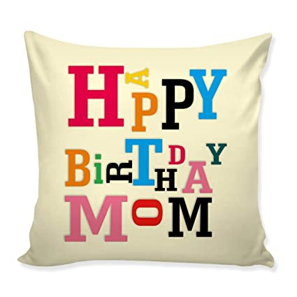 Buy Happy Birthday Mom Cushion For Gift On Her Online At Low Prices In India