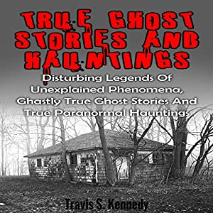 True Ghost Stories and Hauntings Audiobook