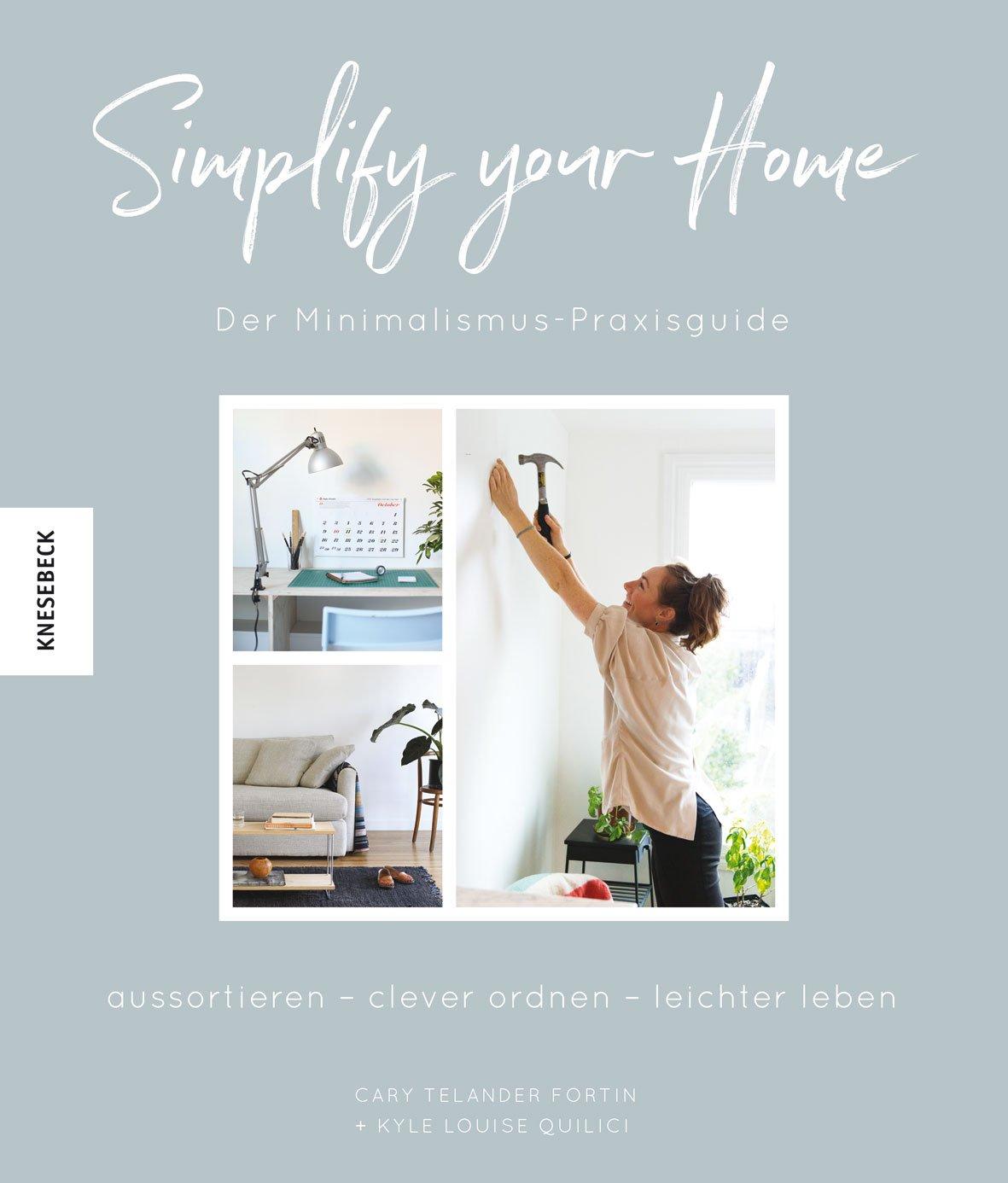 Simplify your Home: Der Minimalismus-Praxisguide. Aussortieren – clever ordnen – leichter leben (Magic cleaning, Aufräumen, Nachhaltigkeit, minimalistischen Wohnen)