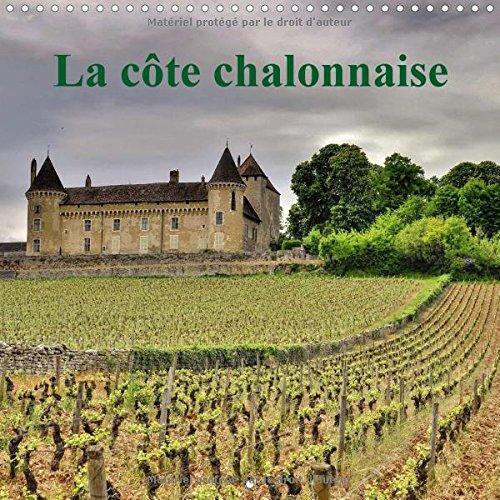 La cote chalonnaise 2016: La cote chalonnaise etire ses vignes sur 25 km de long et 7 km de large. (Calvendo Nature) (French (Vignes Cote)