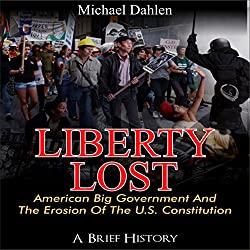 Liberty Lost: American Big Government and the Erosion of the U.S. Constitution