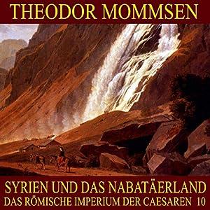Syrien und das Nabatäerland (Das Römische Imperium der Caesaren 10) Hörbuch