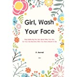 A Journal Girl Wash Your Face: Stop Believing the Lies about Who You Are So You Can Become Who You Were Meant to Be   A 52 We