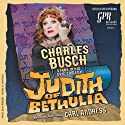 Judith of Bethulia Performance by Charles Busch Narrated by Charles Busch,  full cast