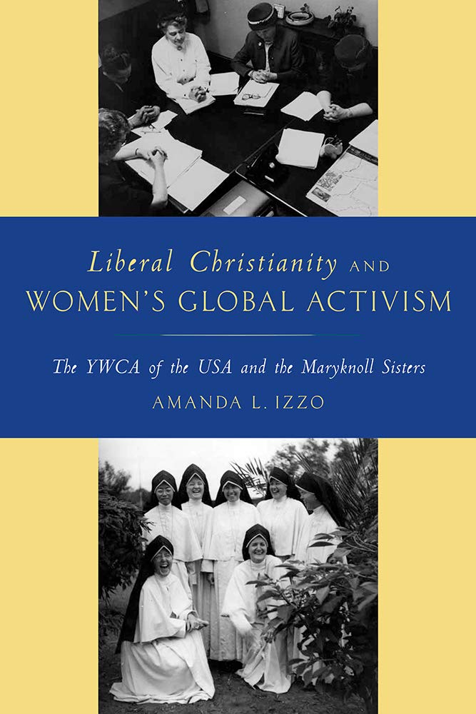 Download Liberal Christianity and Women's Global Activism: The YWCA of the USA and the Maryknoll Sisters ebook