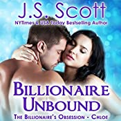 Billionaire Unbound: The Billionaire's Obsession - Chloe | J. S. Scott