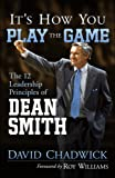 It's How You Play the Game: The 12 Leadership Principles of Dean Smith