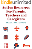 Autism Resources For Parents, Teachers And Caregivers - The Ultimate Guide: Top Autism Spectrum Resources You Need to Know (Autism Parenting Magazine)