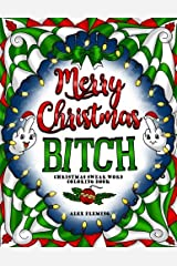 Merry Christmas, B*tch: Swear Word Coloring Book Paperback
