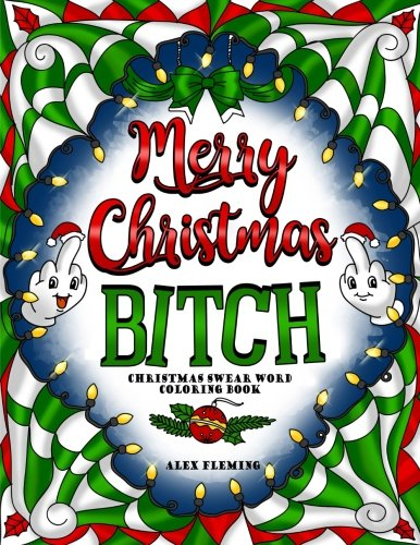 Merry Christmas, B*tch: Swear Word Coloring Book (Merry Style Fonts Christmas)