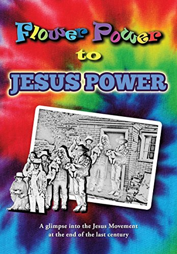 Flower Power to Jesus Power: A glimpse into the Jesus Movement at the end of the last century