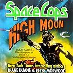 High Moon: Space Cops, Book 3 | Diane Duane,Peter Morwood