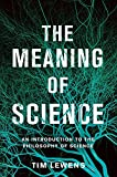 The Meaning of Science: An Introduction to the Philosophy of Science