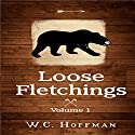 Loose Fletchings Audiobook by W.C. Hoffman Narrated by W.C. Hoffman