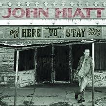 Here to Stay: The Best of John Hiatt (2000-2012)