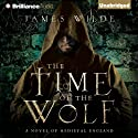 The Time of the Wolf: A Novel of Medieval England: Hereward, Book 1 Audiobook by James Wilde Narrated by Simon Vance