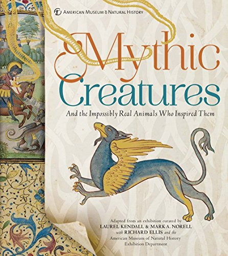 Mythic Creatures: And the Impossibly Real Animals Who Inspired Them ()