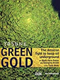 img - for Yasuni Green Gold: The Amazon Fight to Keep Oil Underground book / textbook / text book