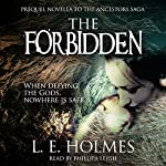 The Forbidden: Prequel Novella to the Ancestors Saga: An Epic Fantasy Romance Series | L. E. Holmes