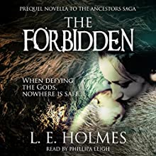 The Forbidden: Prequel Novella to the Ancestors Saga: An Epic Fantasy Romance Series Audiobook by L. E. Holmes Narrated by Phillipa Leigh